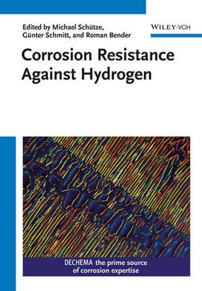 Corrosion resistance against hydrogen. Dechema. [Ed. by: Schütze, Michael (Herausgeber),