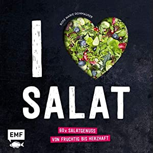 I ♥ Salat : 60 x Salatgenuss: Donhauser, Rose Marie