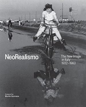 NeoRealismo : the new image in Italy 1932-1960. foreword by Martin Scorsese ; edited by Enrica Vi...