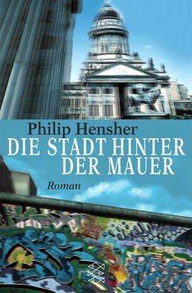 Die Stadt hinter der Mauer: Roman: Hensher, Philip und