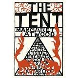 The Tent: Margaret Atwood: