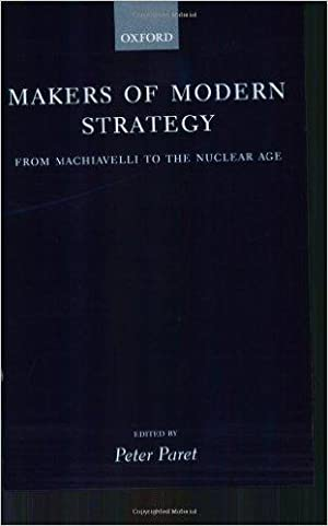 Makers of Modern Strategy from Machiavelli to: Peter Paret:
