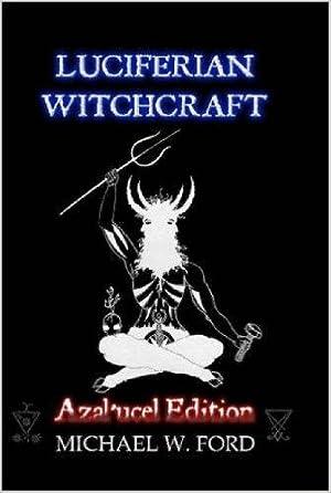 LUCIFERIAN WITCHCRAFT - Azal ucel Edition: Michael W. Ford