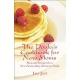The Doula's Cookbook for New Moms: Ideas: Jost, Lisa:
