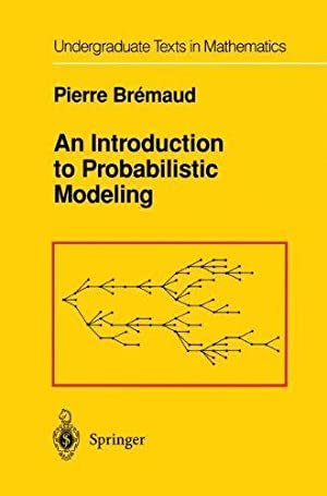 An Introduction to Probabilistic Modeling (Undergraduate Texts: Bremaud, Pierre: