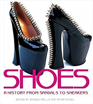 Shoes: A History from Sandals to Sneakers: Riello, Giorgio and