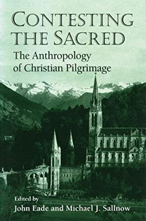 Contesting the Sacred: The Anthropology of Christian: Eade, John and