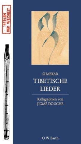 Tibetische Lieder. Shabkar. Kalligraphien von Jigme Douche.: Tshogs-drug-rang-grol: