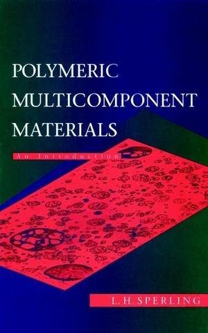 Polymeric Multicomponent Materials: An Introduction: Sperling, Leslie Howard: