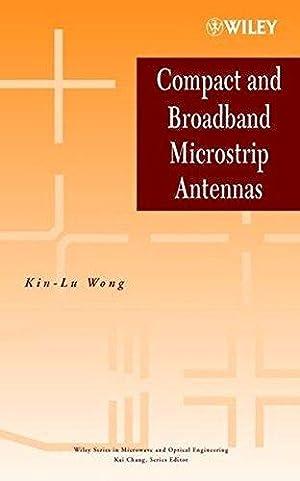 Compact and Broadband Microstrip Antennas (Wiley Series: Wong, Kin-Lu: