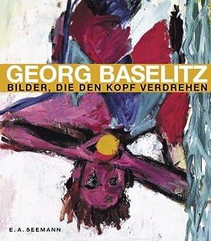 Georg Baselitz, 'Bilder, die den Kopf verdrehen': Baselitz, Georg: