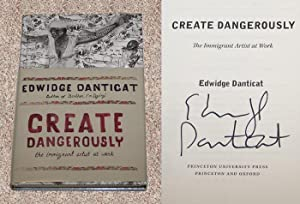 CREATE DANGEROUSLY: THE IMMIGRANT ARTIST AT WORK: Danticat, Edwidge