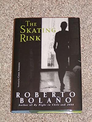 THE SKATING RINK - Scarce Pristine Copy of The First American Edition/First Printing: Bolano, ...