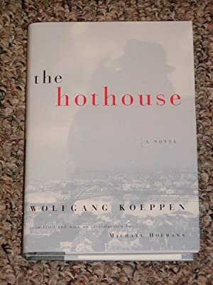 THE HOTHOUSE - Scarce Pristine Copy of The First American Edition/First Printing: Koeppen, ...
