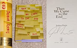 THEN WE CAME TO THE END: A NOVEL - Rare Autographed Copy of The First Hardcover Edition/First ...