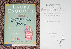 BETWEEN TWO FIRES: INTIMATE WRITINGS ON LIFE,: Esquivel, Laura (Translated
