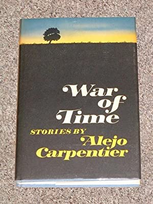WAR OF TIME: STORIES BY ALEJO CARPENTIER - Rare Fine Copy of The First American Edition/First ...