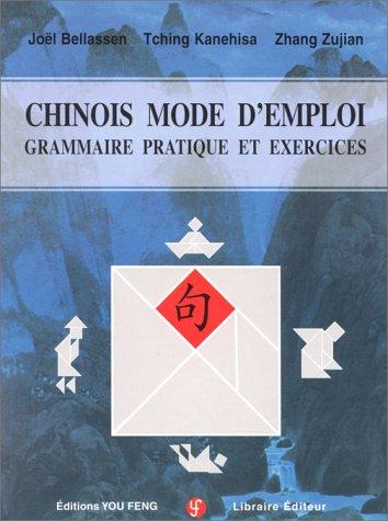 Chinois mode d'emploi, grammaire pratique et exercices.: Bellassen, Joel, Tching