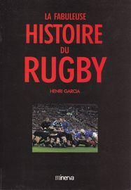La fabuleuse histoire du rugby. Préface de: Garcia, Henri: