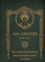 Zur Jubelfeier, 1696-1896. Königliche Akademische Hochschule für die Bildenden Kü...