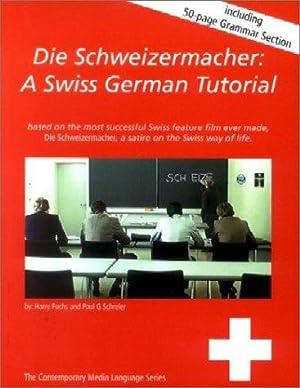 Die Schweizermacher: A Swiss German Tutorial.: Fuchs, Harald and