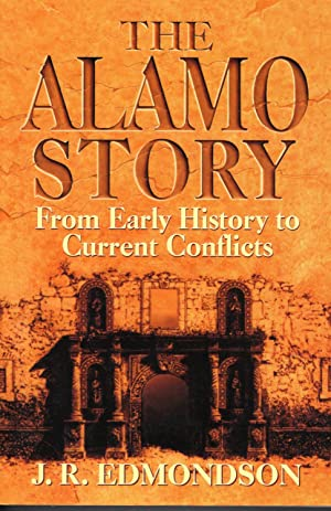 The Alamo Story: From Early History to Current Conflicts: Edmondson, J. R.