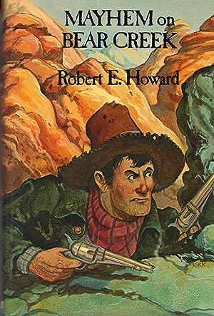 Mayhem on Bear Creek: Howard, Robert E.