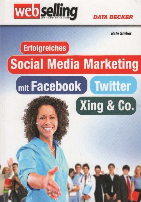Erfolgreiches Social-Media-Marketing mit Facebook, Twitter, XING & Co. - Stuber, Reto
