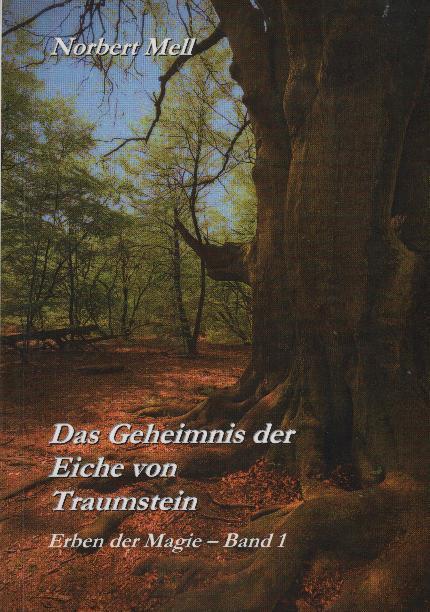 Das Geheimnis der Eiche von Traumstein : Erben der Magie 1 - Mell, Norbert