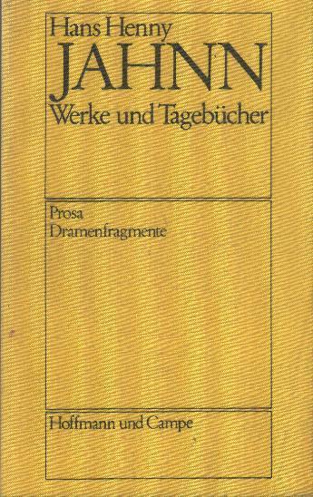 Werke und Tagebücher 6 : Prosa, Dramenfragmente: Jahnn, Hans Henny