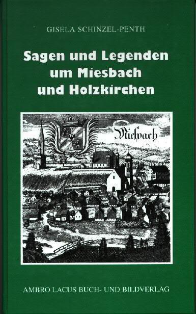 Sagen und Legenden um Miesbach und Holzkirchen : aus dem Gebiet des Landkreises Miesbach mit Tegernsee, Schliersee, Spitzingsee, Seehamer See - Schinzel-Penth, Gisela