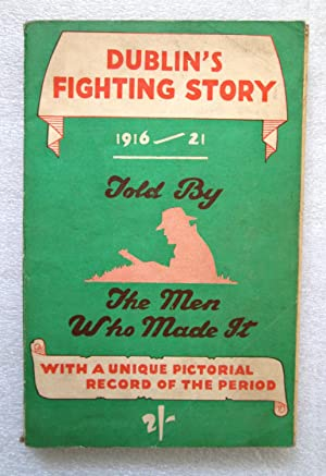 Dublin's Fighting Story, 1916-21: Told by the Men Who Made It