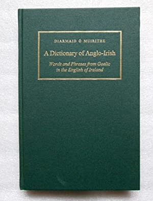 A Dictionary of Anglo-Irish: Words and Phrases from Gaelic in the English of Ireland