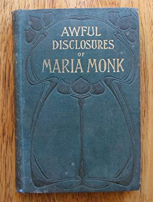 Awful disclosures of Maria Monk: Anonymous; Maria Monk