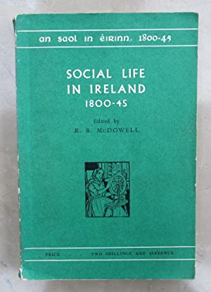 Social life in Ireland 1800 - 1845: R. B. McDowell
