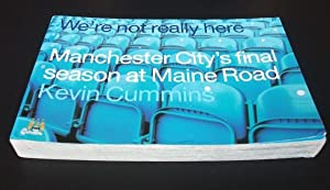 We're Not Really Here: Manchester City's Final Season at Maine Road: Kevin Cummins