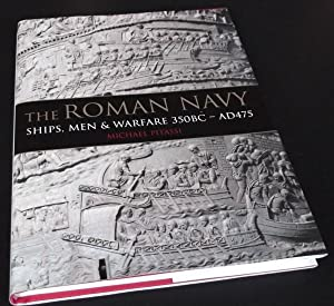 The Roman Navy: Ships, Men and Warfare 350 BC-AD 475: Michael Pitassi