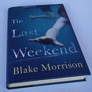 The Last Weekend. SIGNED: Blake Morrison