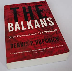 The Balkans: From Constantinople to Communism: Dennis Hupchick