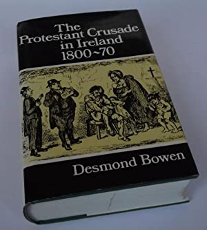 The Protestant Crusade in Ireland, 1800-70: Desmond Bowen