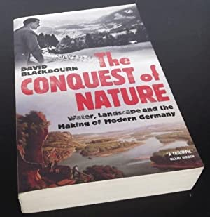 The Conquest Of Nature: Water, Landscape, and the Making of Modern Germany: David Blackbourn