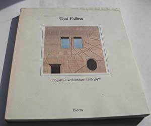 Toni Follina: Progetti e architetture.1965-1987.Projects and Works.: Manlio Brusatin.
