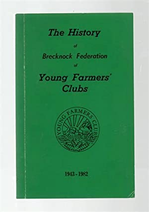 The History of Brecknock Federation of Young Farmers' Clubs 1943-1982.