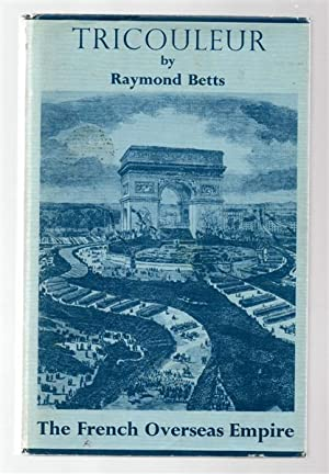 Tricouleur : The French Overseas Empire.: Raymond Betts.