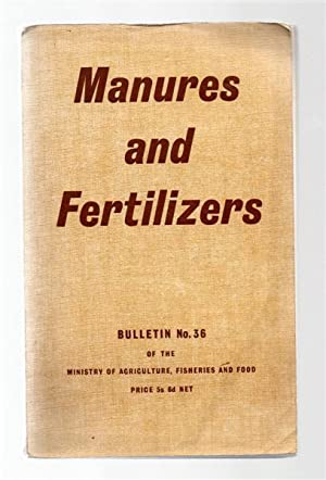 Ministry of Agriculture, Fisheries and Food Bulletin No. 36: Manures and Fertilizers.