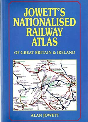 Jowett's Nationalised Railway Atlas of Great Britain and Ireland with the Privatised Situation as...