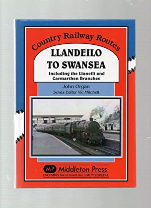 Llandeilo to Swansea Including the Llanelli and Carmarthen Branches.