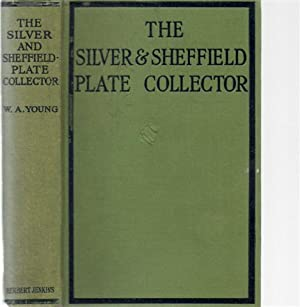 The Silver And Sheffield Plate Collector: A Guide to English Domestic Metal Work in Old Silver an...