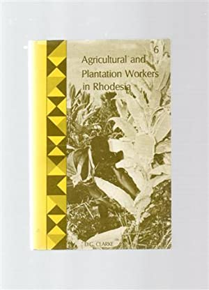 Agricultural and Plantation Workers in Rhodesia: A Report on Conditions of Labour and Subsistence.