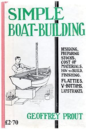 Simple Boat-Building: Rowing Flattie, V-Bottom Sailing Dinghy, Moulded Pram, Hull for Outboard.